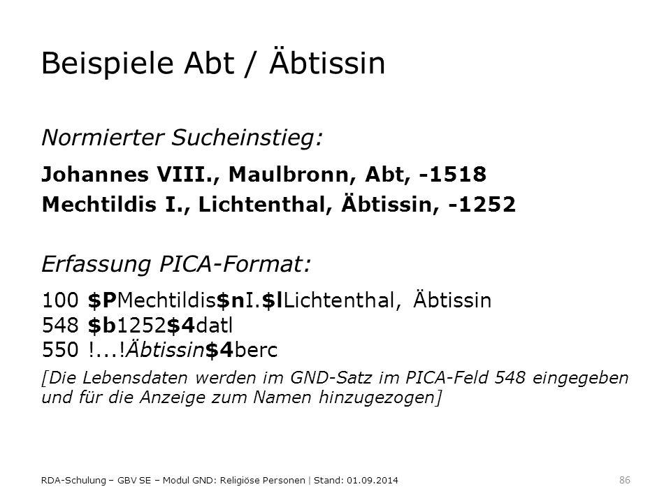 Beispiele Abt / Äbtissin Normierter Sucheinstieg: Johannes VIII., Maulbronn, Abt, -1518 Mechtildis I., Lichtenthal, Äbtissin, -1252 Erfassung PICA-For