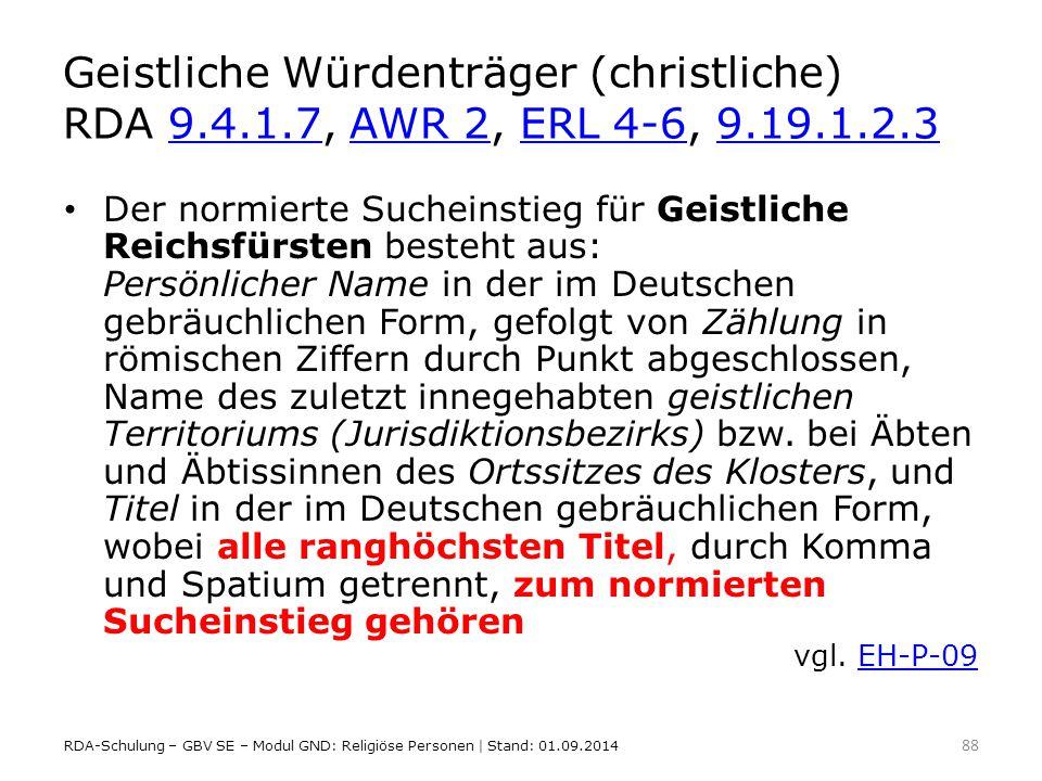 Geistliche Würdenträger (christliche) RDA 9.4.1.7, AWR 2, ERL 4-6, 9.19.1.2.39.4.1.7AWR 2ERL 4-69.19.1.2.3 Der normierte Sucheinstieg für Geistliche R