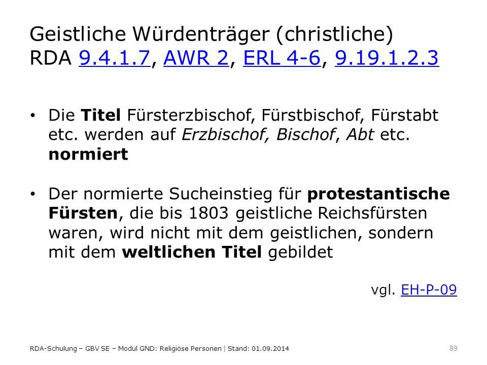 Geistliche Würdenträger (christliche) RDA 9.4.1.7, AWR 2, ERL 4-6, 9.19.1.2.39.4.1.7AWR 2ERL 4-69.19.1.2.3 Die Titel Fürsterzbischof, Fürstbischof, Fü
