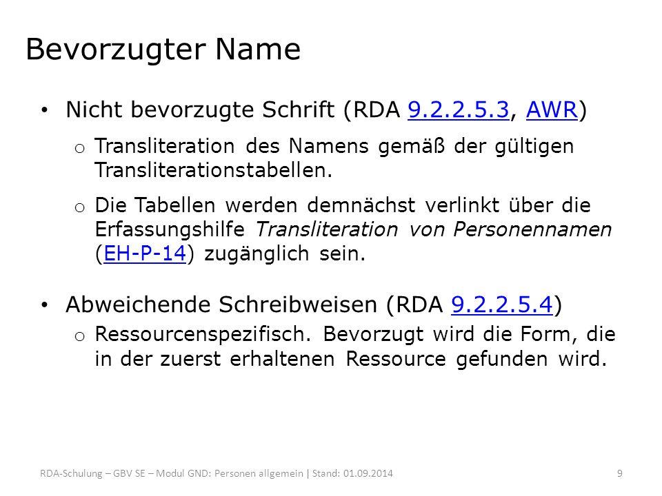 Bevorzugter Name Nicht bevorzugte Schrift (RDA 9.2.2.5.3, AWR)9.2.2.5.3AWR o Transliteration des Namens gemäß der gültigen Transliterationstabellen. o
