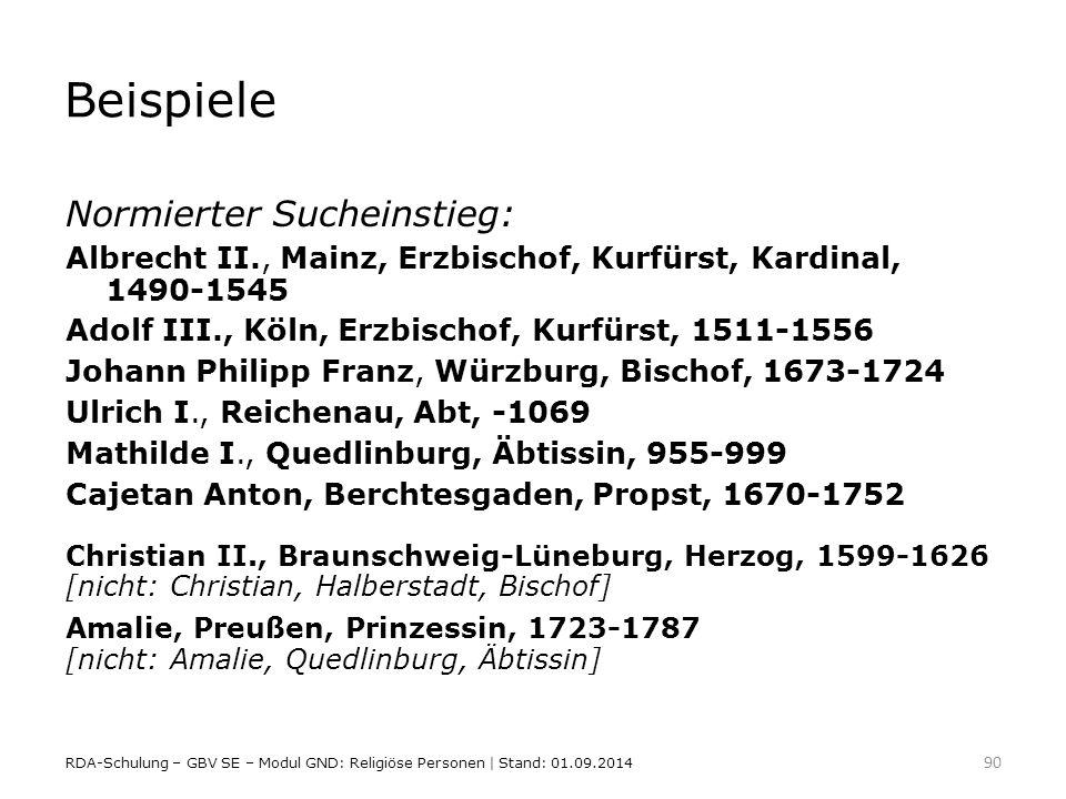 Beispiele Normierter Sucheinstieg: Albrecht II., Mainz, Erzbischof, Kurfürst, Kardinal, 1490-1545 Adolf III., Köln, Erzbischof, Kurfürst, 1511-1556 Jo