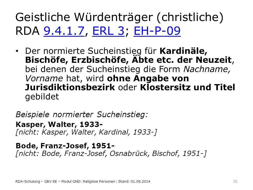 Geistliche Würdenträger (christliche) RDA 9.4.1.7, ERL 3; EH-P-099.4.1.7ERL 3EH-P-09 Der normierte Sucheinstieg für Kardinäle, Bischöfe, Erzbischöfe,