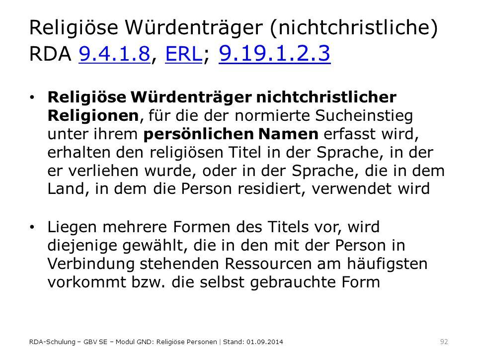 Religiöse Würdenträger (nichtchristliche) RDA 9.4.1.8, ERL; 9.19.1.2.39.4.1.8ERL 9.19.1.2.3 Religiöse Würdenträger nichtchristlicher Religionen, für d