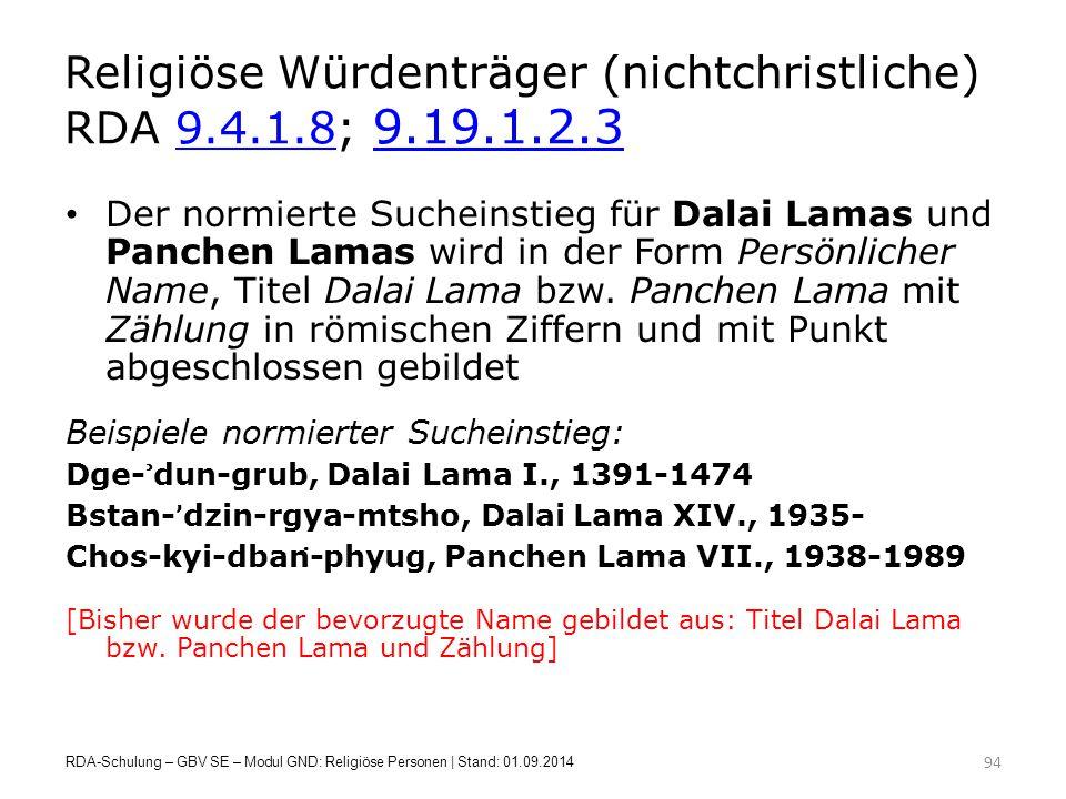 Religiöse Würdenträger (nichtchristliche) RDA 9.4.1.8; 9.19.1.2.39.4.1.8 9.19.1.2.3 Der normierte Sucheinstieg für Dalai Lamas und Panchen Lamas wird