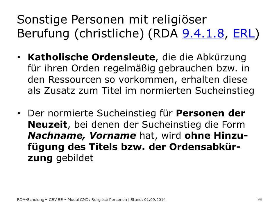 Sonstige Personen mit religiöser Berufung (christliche) (RDA 9.4.1.8, ERL)9.4.1.8ERL Katholische Ordensleute, die die Abkürzung für ihren Orden regelm
