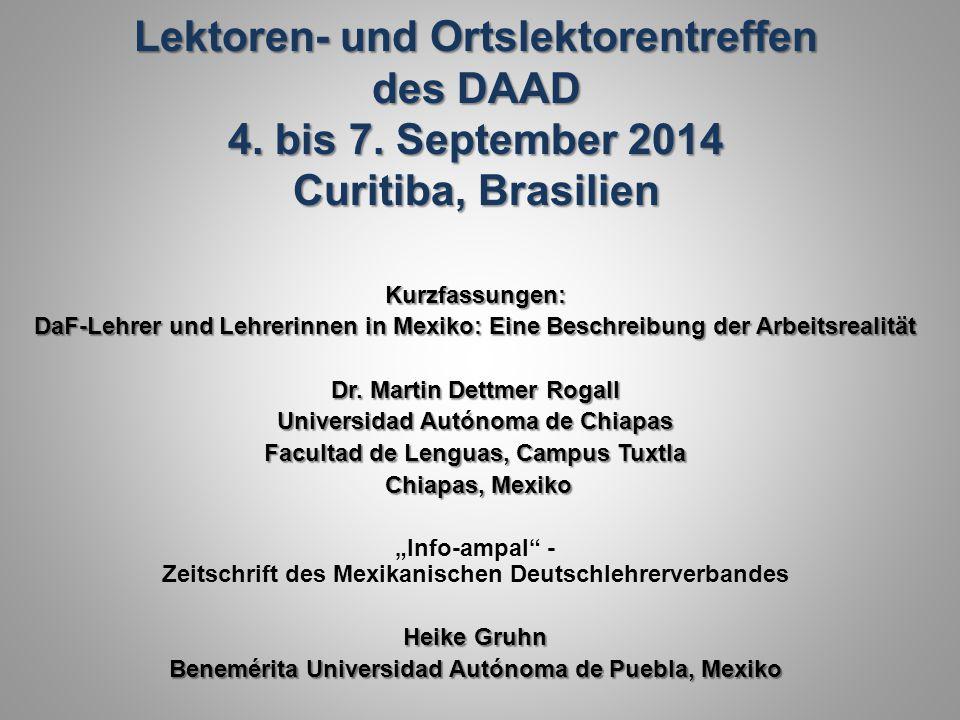 Lektoren- und Ortslektorentreffen des DAAD 4. bis 7. September 2014 Curitiba, Brasilien Kurzfassungen: DaF-Lehrer und Lehrerinnen in Mexiko: Eine Besc