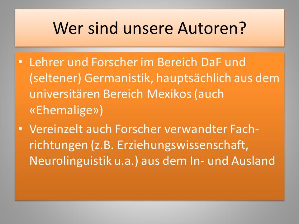 Wer sind unsere Autoren? Lehrer und Forscher im Bereich DaF und (seltener) Germanistik, hauptsächlich aus dem universitären Bereich Mexikos (auch «Ehe