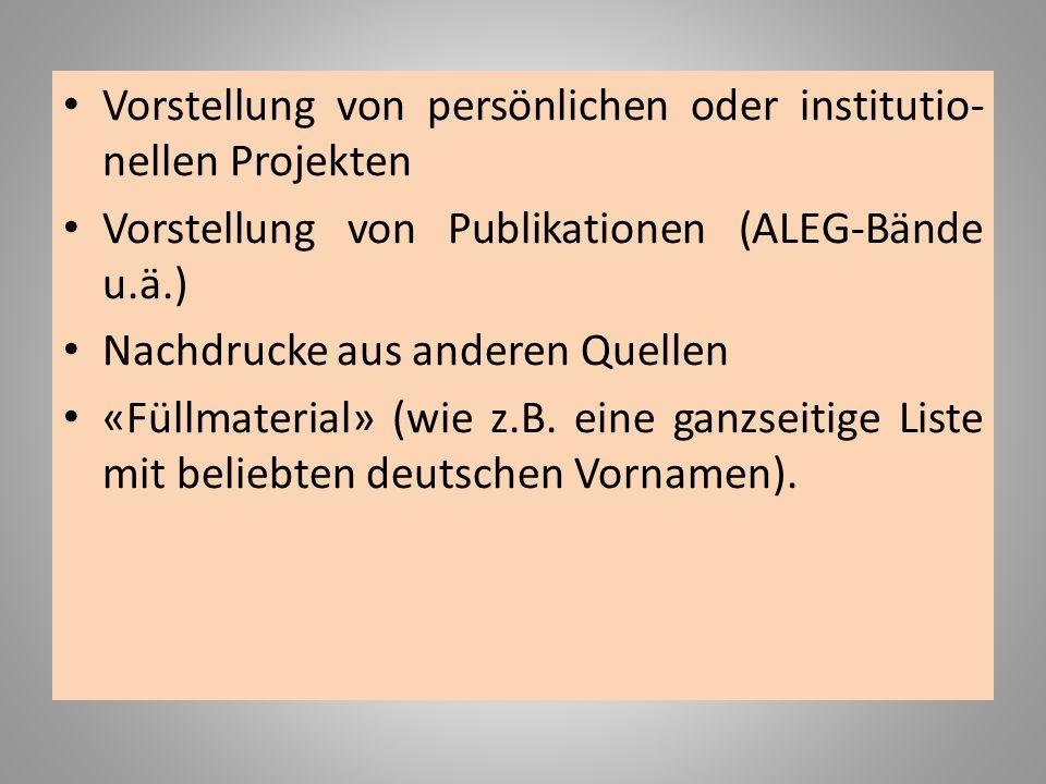 Vorstellung von persönlichen oder institutio- nellen Projekten Vorstellung von Publikationen (ALEG-Bände u.ä.) Nachdrucke aus anderen Quellen «Füllmat