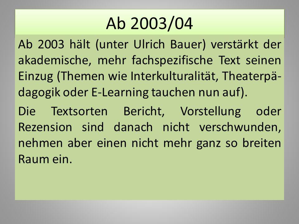 Ab 2003/04 Ab 2003 hält (unter Ulrich Bauer) verstärkt der akademische, mehr fachspezifische Text seinen Einzug (Themen wie Interkulturalität, Theater