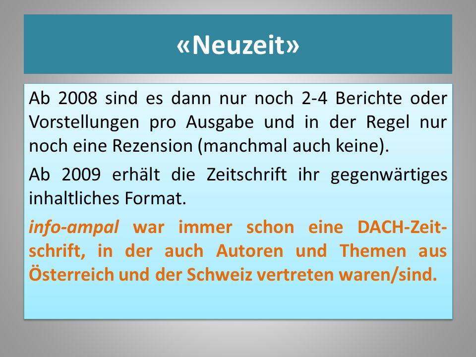 «Neuzeit» Ab 2008 sind es dann nur noch 2-4 Berichte oder Vorstellungen pro Ausgabe und in der Regel nur noch eine Rezension (manchmal auch keine). Ab