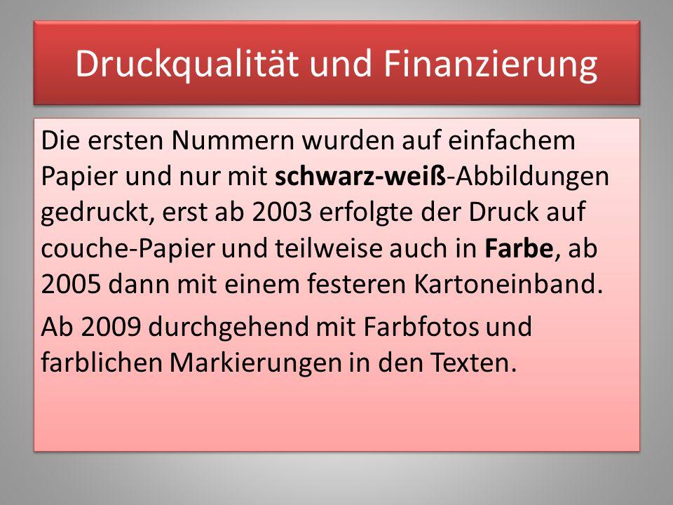 Druckqualität und Finanzierung Die ersten Nummern wurden auf einfachem Papier und nur mit schwarz-weiß-Abbildungen gedruckt, erst ab 2003 erfolgte der