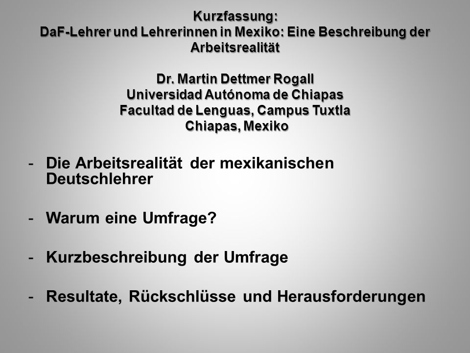 Kurzfassung: DaF-Lehrer und Lehrerinnen in Mexiko: Eine Beschreibung der Arbeitsrealität Dr. Martin Dettmer Rogall Universidad Autónoma de Chiapas Fac