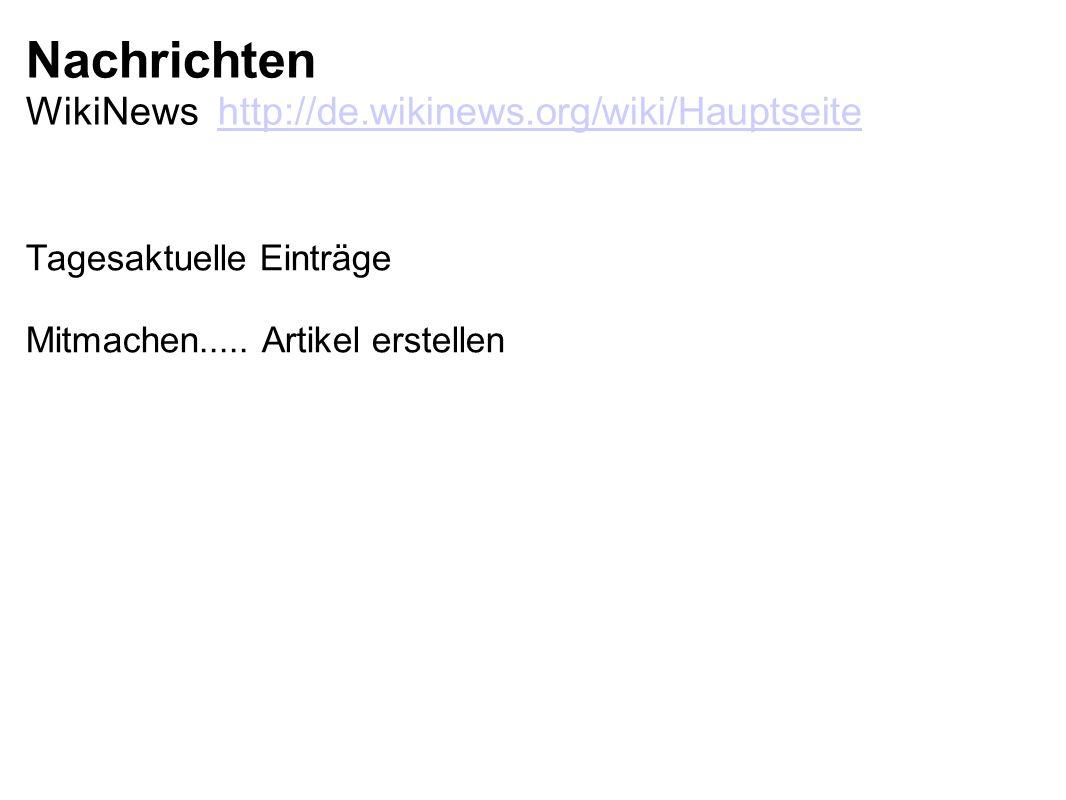 Nachrichten WikiNews http://de.wikinews.org/wiki/Hauptseitehttp://de.wikinews.org/wiki/Hauptseite Tagesaktuelle Einträge Mitmachen.....