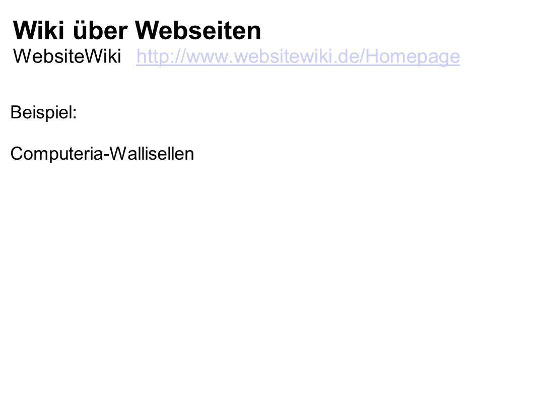 Wiki über Webseiten WebsiteWiki http://www.websitewiki.de/Homepagehttp://www.websitewiki.de/Homepage Beispiel: Computeria-Wallisellen