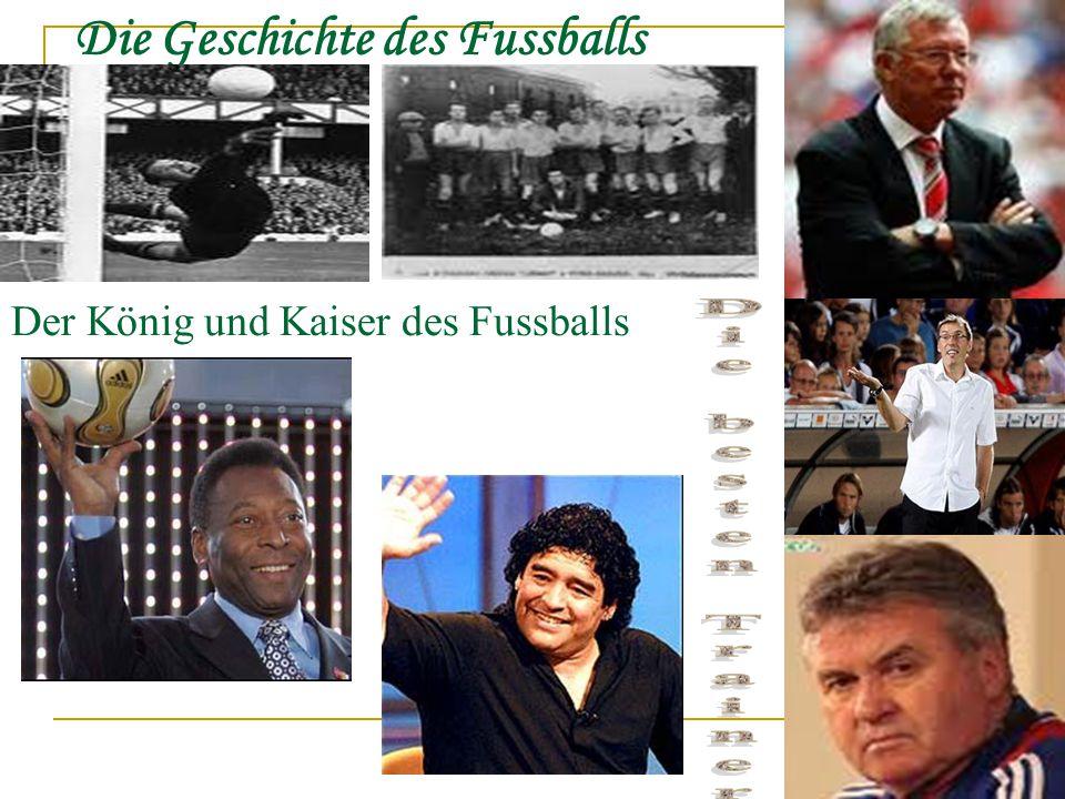 Die Geschichte des Fussballs Der König und Kaiser des Fussballs