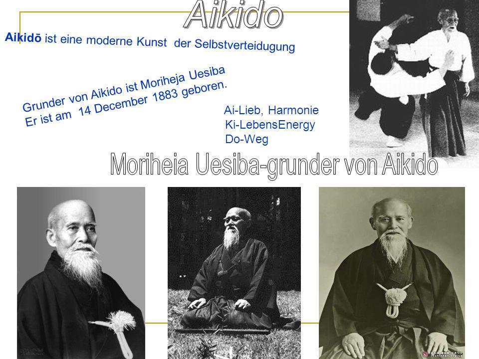Aikidō ist eine moderne Kunst der Selbstverteidugung Ai-Lieb, Harmonie Ki-LebensEnergy Do-Weg Grunder von Aikido ist Moriheja Uesiba Er ist am 14 Dece