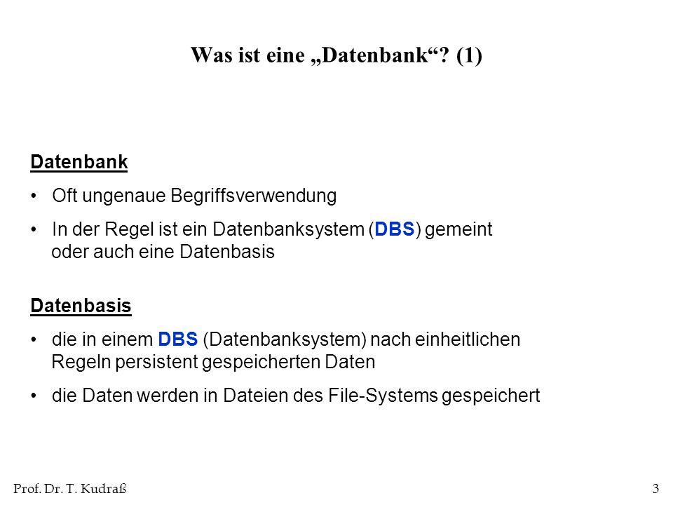 Prof. Dr. T. Kudraß3 Datenbank Oft ungenaue Begriffsverwendung In der Regel ist ein Datenbanksystem (DBS) gemeint oder auch eine Datenbasis Datenbasis