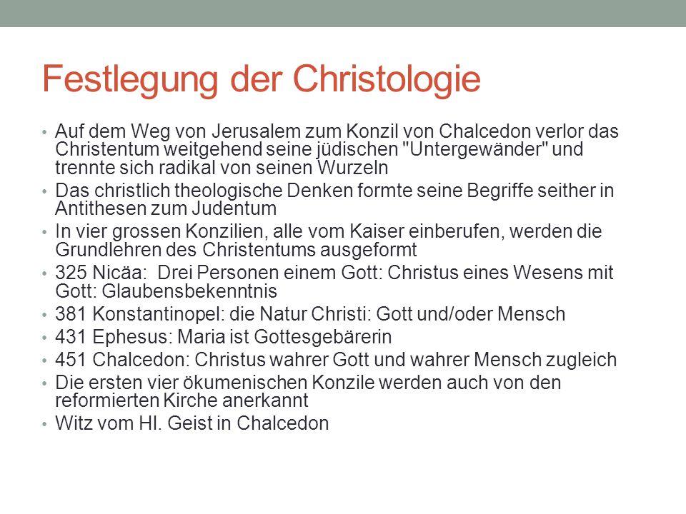 Festlegung der Christologie Auf dem Weg von Jerusalem zum Konzil von Chalcedon verlor das Christentum weitgehend seine jüdischen
