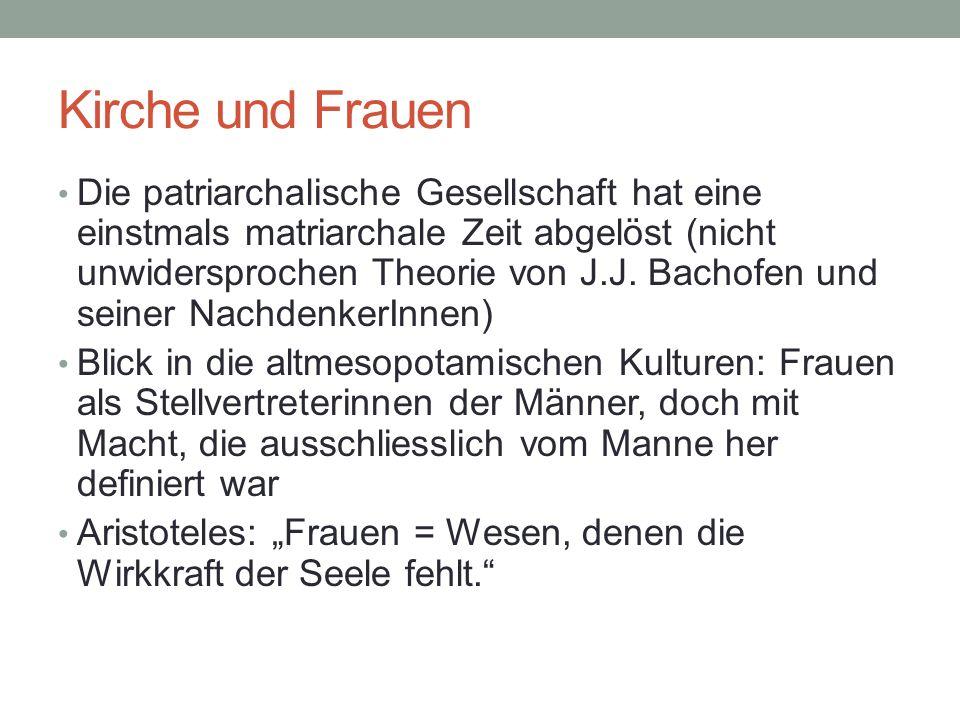 Kirche und Frauen Die patriarchalische Gesellschaft hat eine einstmals matriarchale Zeit abgelöst (nicht unwidersprochen Theorie von J.J.