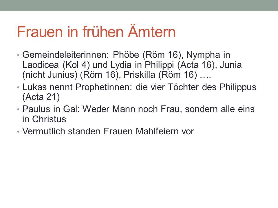 Frauen in frühen Ämtern Gemeindeleiterinnen: Phöbe (Röm 16), Nympha in Laodicea (Kol 4) und Lydia in Philippi (Acta 16), Junia (nicht Junius) (Röm 16)