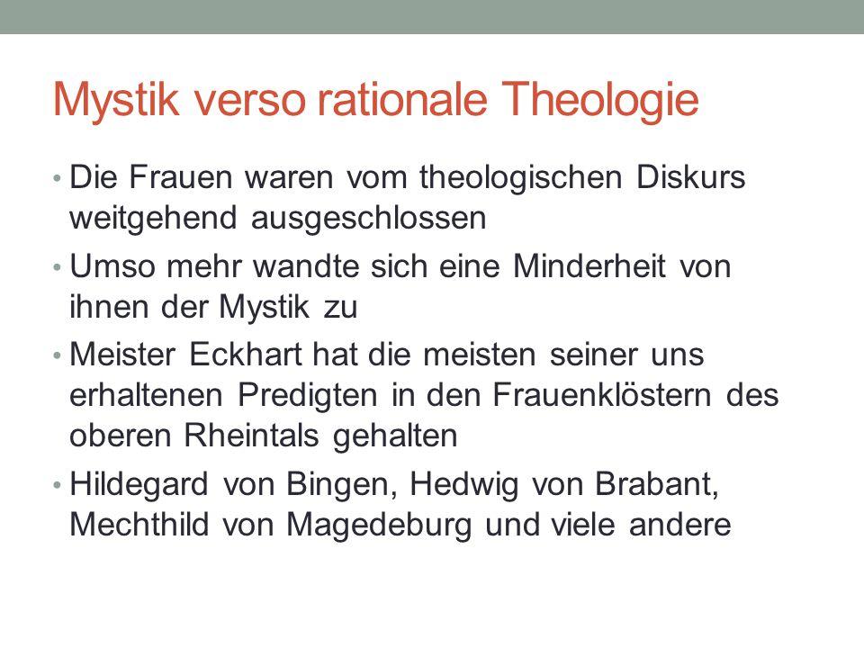Mystik verso rationale Theologie Die Frauen waren vom theologischen Diskurs weitgehend ausgeschlossen Umso mehr wandte sich eine Minderheit von ihnen