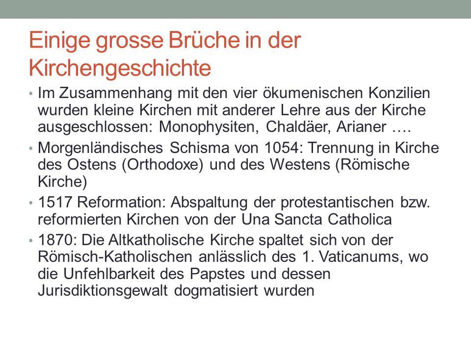 Einige grosse Brüche in der Kirchengeschichte Im Zusammenhang mit den vier ökumenischen Konzilien wurden kleine Kirchen mit anderer Lehre aus der Kirc