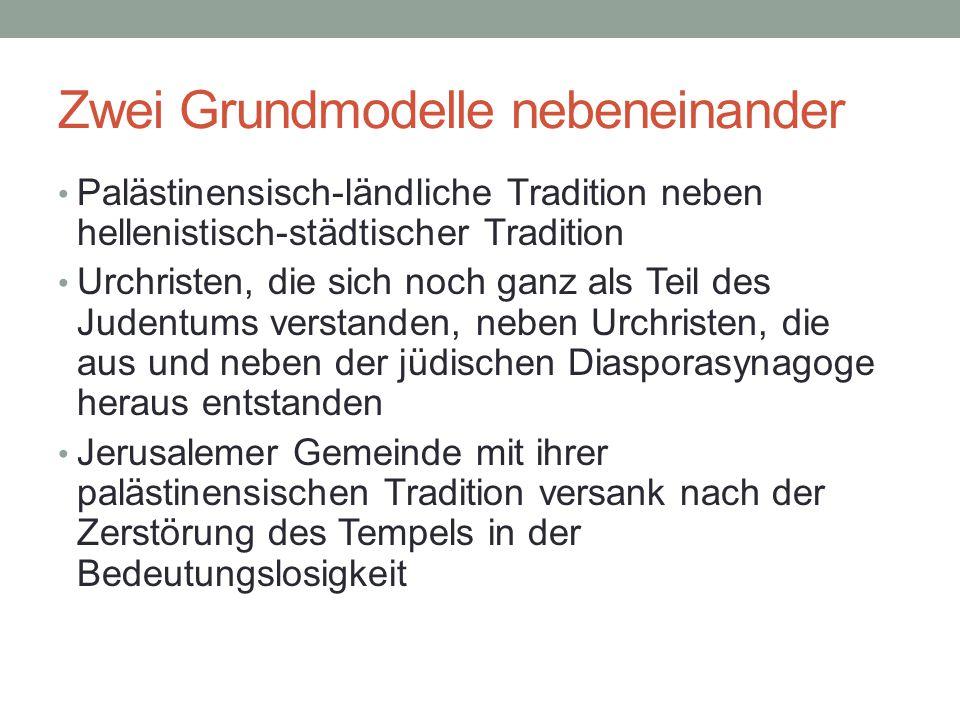 Zwei Grundmodelle nebeneinander Palästinensisch-ländliche Tradition neben hellenistisch-städtischer Tradition Urchristen, die sich noch ganz als Teil