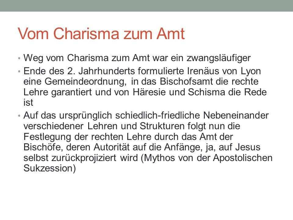 Vom Charisma zum Amt Weg vom Charisma zum Amt war ein zwangsläufiger Ende des 2. Jahrhunderts formulierte Irenäus von Lyon eine Gemeindeordnung, in da