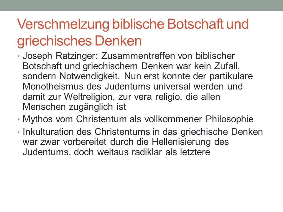 Verschmelzung biblische Botschaft und griechisches Denken Joseph Ratzinger: Zusammentreffen von biblischer Botschaft und griechischem Denken war kein Zufall, sondern Notwendigkeit.