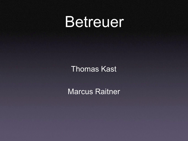 Betreuer Thomas Kast Marcus Raitner