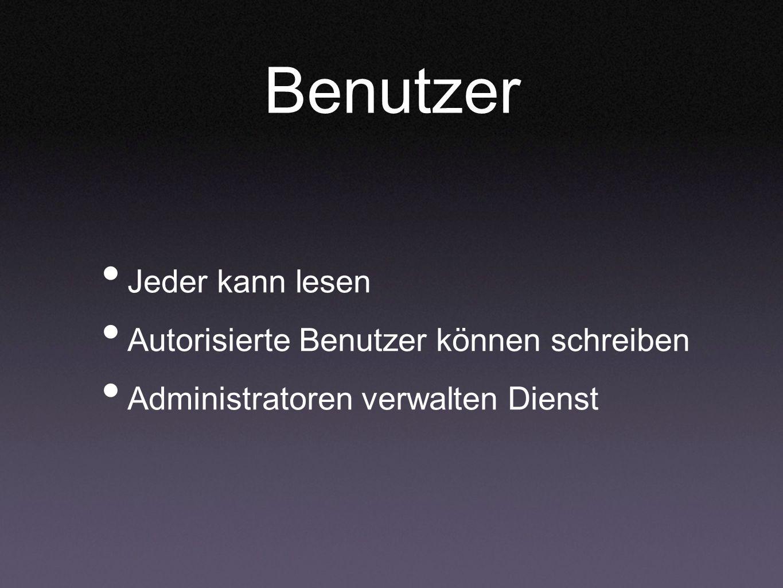 Benutzer Jeder kann lesen Autorisierte Benutzer können schreiben Administratoren verwalten Dienst