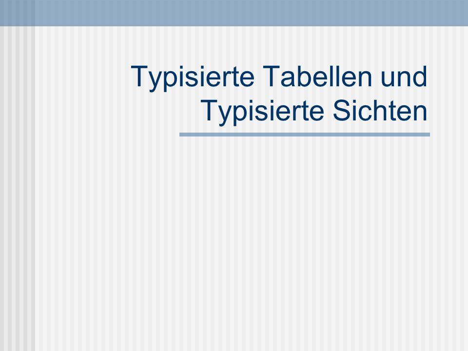 Typisierte Tabellen und Typisierte Sichten