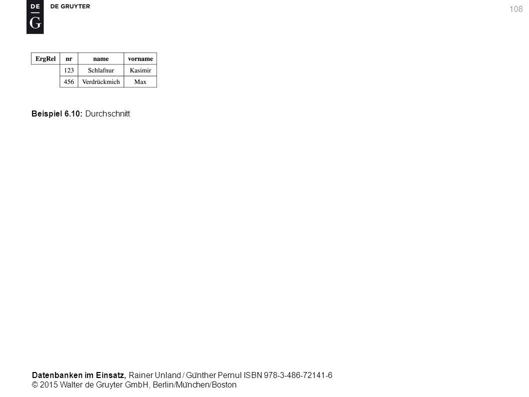 Datenbanken im Einsatz, Rainer Unland / Gu ̈ nther Pernul ISBN 978-3-486-72141-6 © 2015 Walter de Gruyter GmbH, Berlin/Mu ̈ nchen/Boston 108 Beispiel 6.10: Durchschnitt