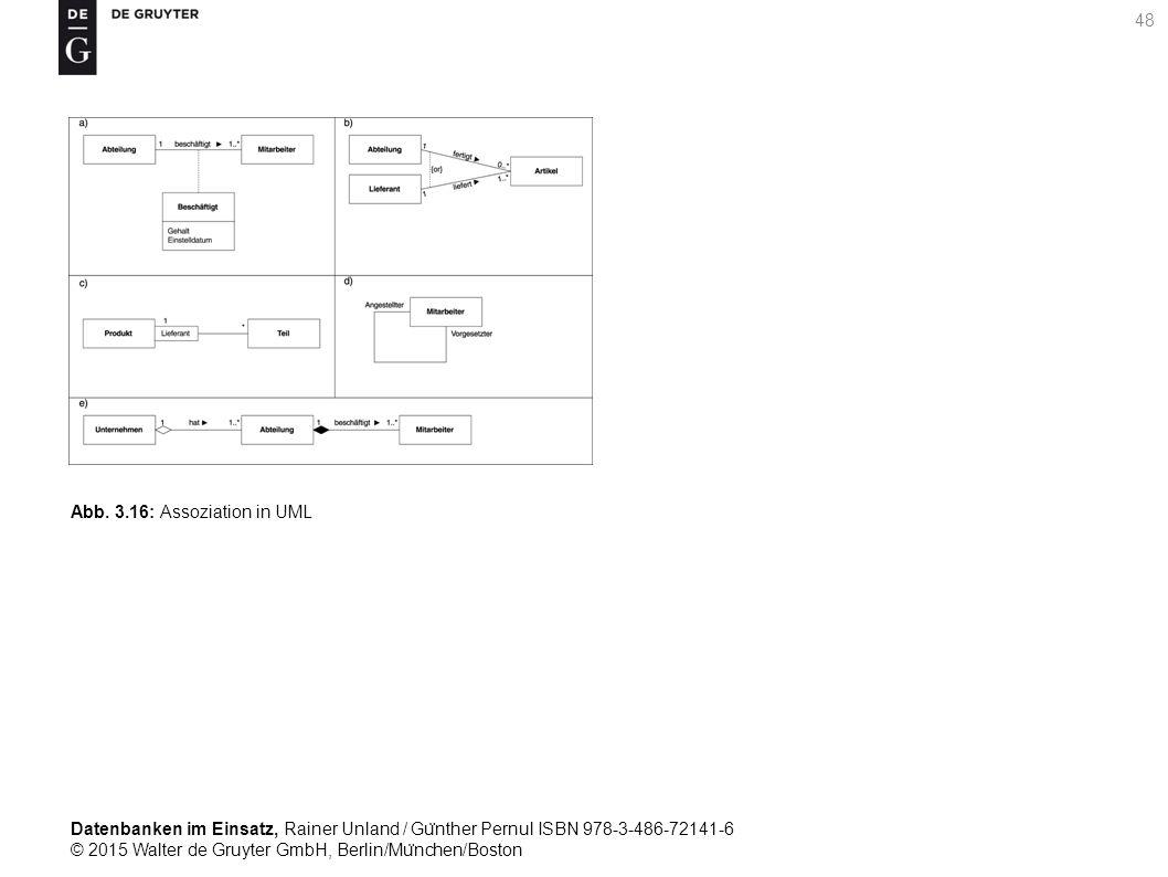 Datenbanken im Einsatz, Rainer Unland / Gu ̈ nther Pernul ISBN 978-3-486-72141-6 © 2015 Walter de Gruyter GmbH, Berlin/Mu ̈ nchen/Boston 48 Abb. 3.16: