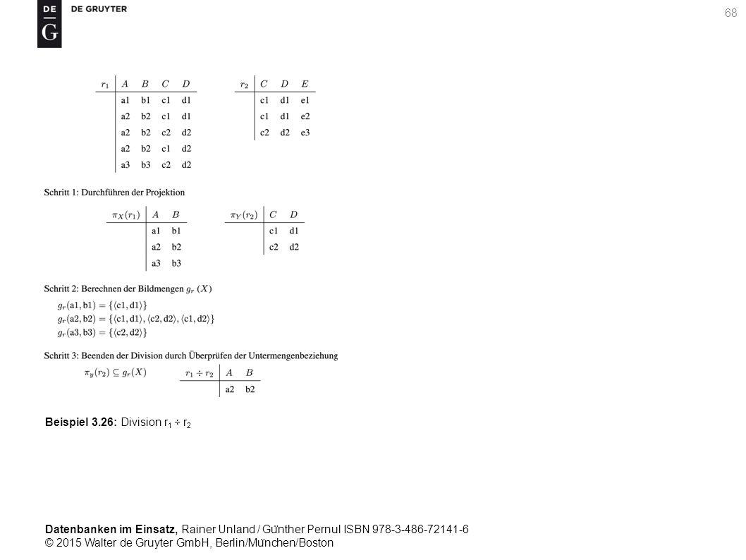 Datenbanken im Einsatz, Rainer Unland / Gu ̈ nther Pernul ISBN 978-3-486-72141-6 © 2015 Walter de Gruyter GmbH, Berlin/Mu ̈ nchen/Boston 68 Beispiel 3.26: Division r 1 ÷ r 2