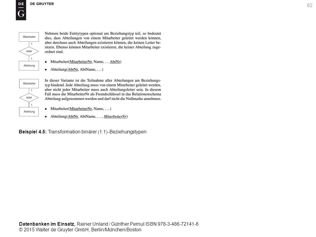 Datenbanken im Einsatz, Rainer Unland / Gu ̈ nther Pernul ISBN 978-3-486-72141-6 © 2015 Walter de Gruyter GmbH, Berlin/Mu ̈ nchen/Boston 82 Beispiel 4.5: Transformation binärer 1:1-Beziehungstypen