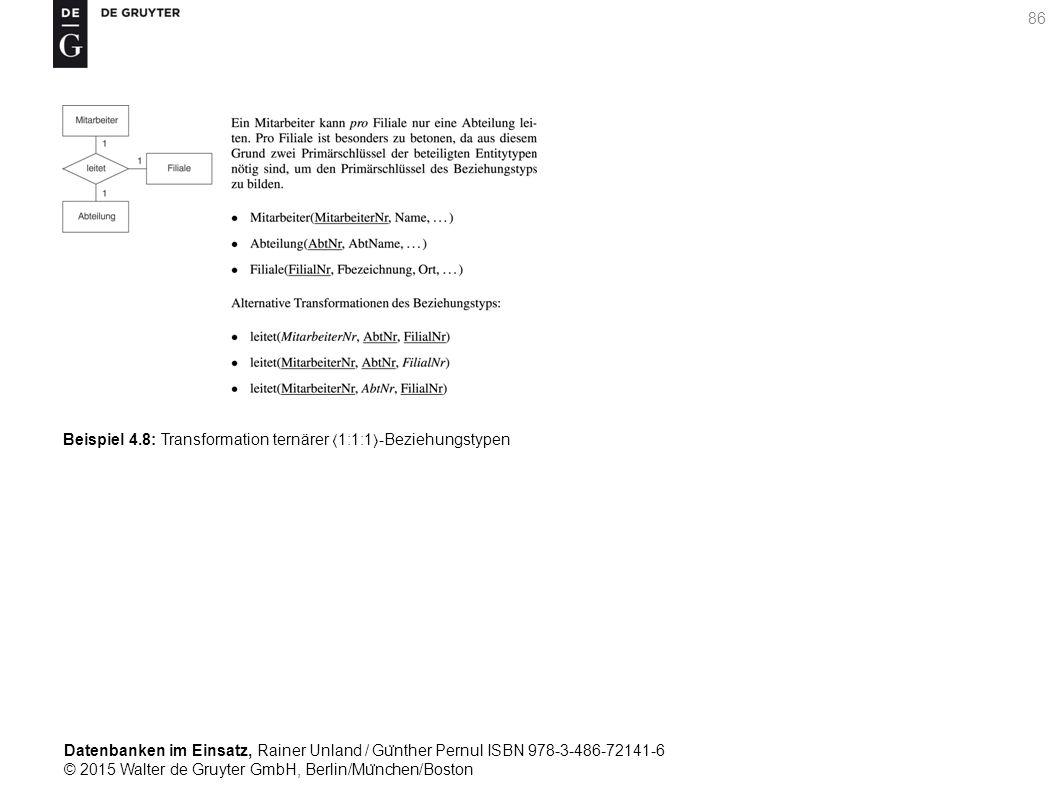 Datenbanken im Einsatz, Rainer Unland / Gu ̈ nther Pernul ISBN 978-3-486-72141-6 © 2015 Walter de Gruyter GmbH, Berlin/Mu ̈ nchen/Boston 86 Beispiel 4.8: Transformation ternärer 1:1:1-Beziehungstypen