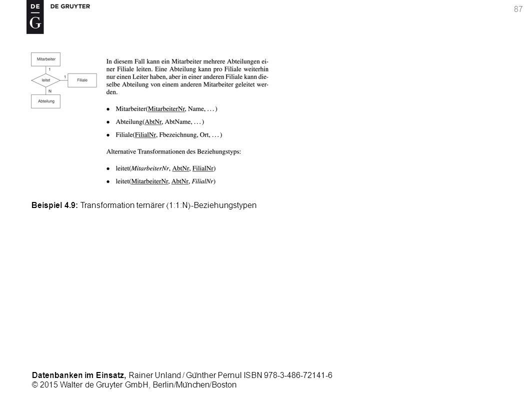 Datenbanken im Einsatz, Rainer Unland / Gu ̈ nther Pernul ISBN 978-3-486-72141-6 © 2015 Walter de Gruyter GmbH, Berlin/Mu ̈ nchen/Boston 87 Beispiel 4.9: Transformation ternärer 1:1:N-Beziehungstypen