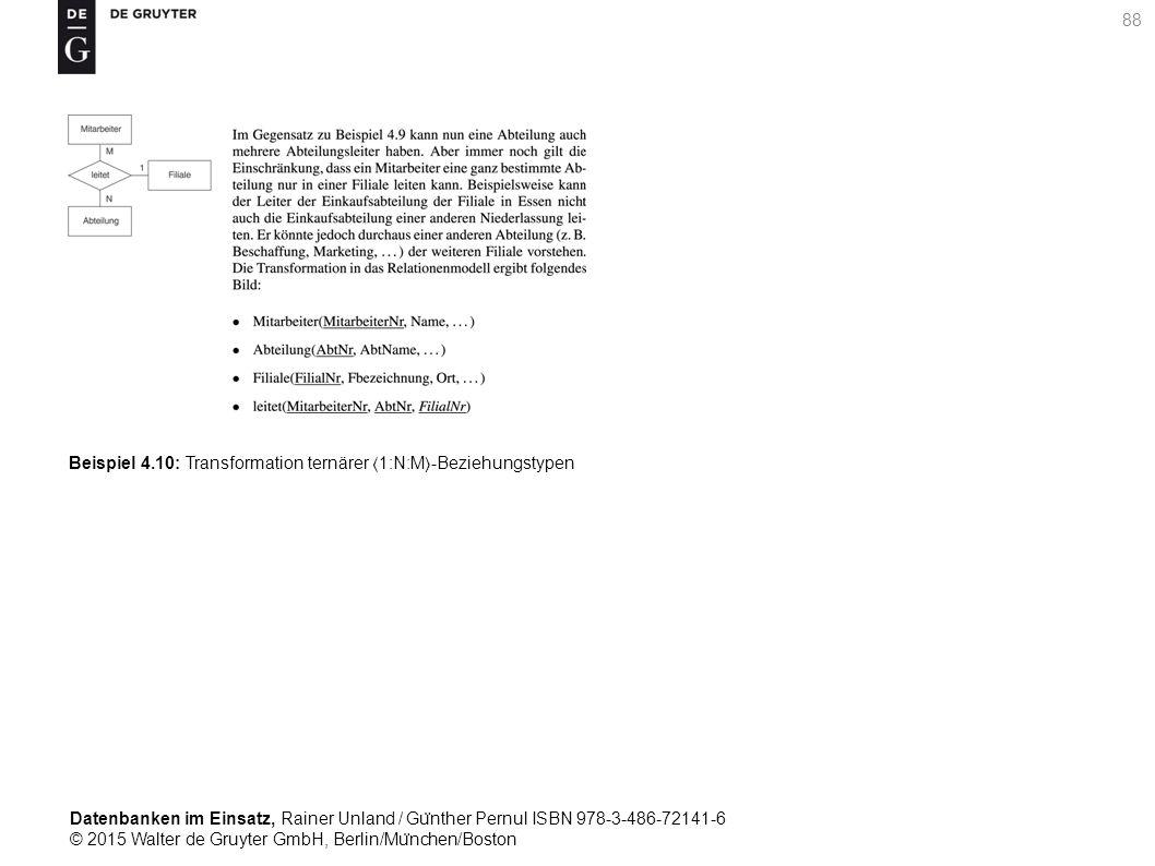 Datenbanken im Einsatz, Rainer Unland / Gu ̈ nther Pernul ISBN 978-3-486-72141-6 © 2015 Walter de Gruyter GmbH, Berlin/Mu ̈ nchen/Boston 88 Beispiel 4.10: Transformation ternärer 1:N:M-Beziehungstypen