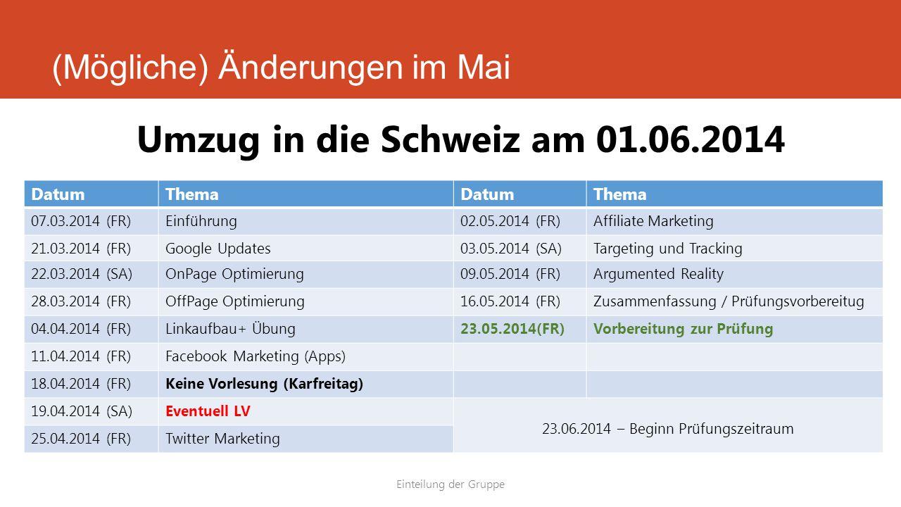 (Mögliche) Änderungen im Mai Einteilung der Gruppe Umzug in die Schweiz am 01.06.2014 DatumThemaDatumThema 07.03.2014 (FR)Einführung02.05.2014 (FR)Aff