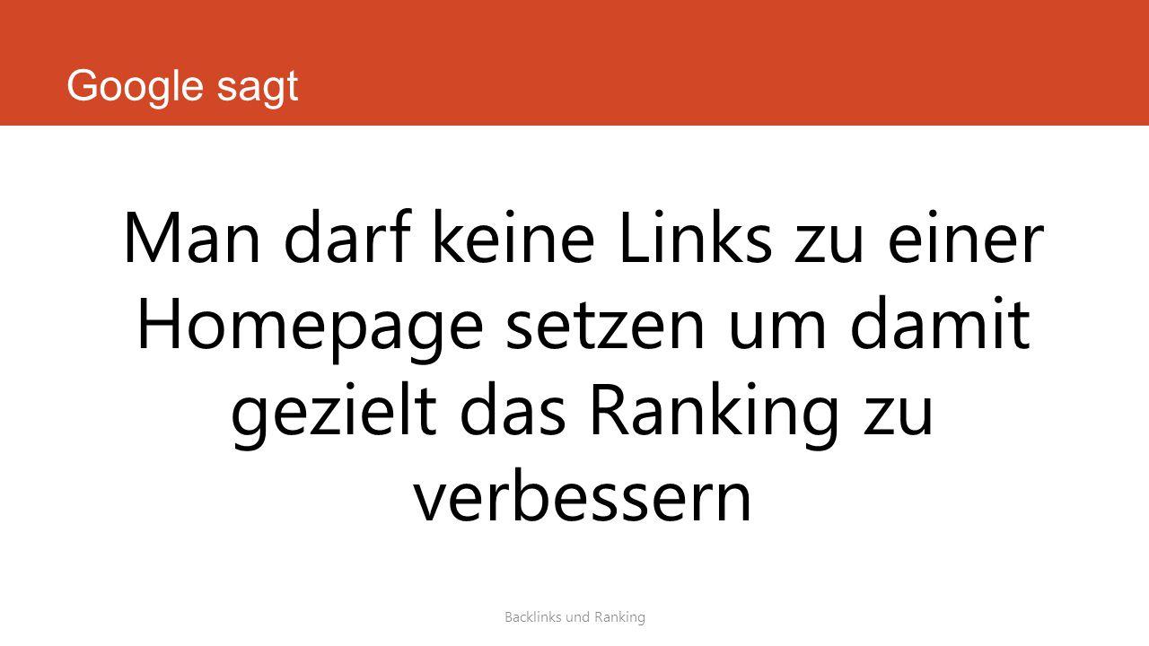 Google sagt Backlinks und Ranking Man darf keine Links zu einer Homepage setzen um damit gezielt das Ranking zu verbessern