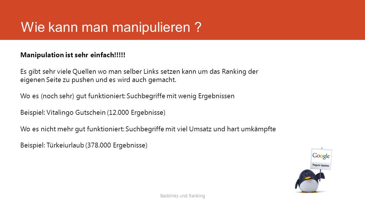Wie kann man manipulieren ? Backlinks und Ranking Manipulation ist sehr einfach!!!!! Es gibt sehr viele Quellen wo man selber Links setzen kann um das