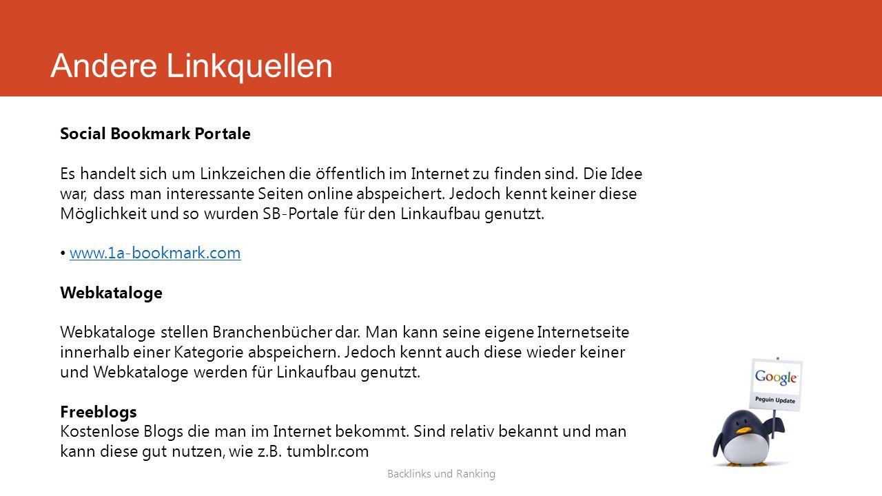 Andere Linkquellen Backlinks und Ranking Social Bookmark Portale Es handelt sich um Linkzeichen die öffentlich im Internet zu finden sind. Die Idee wa