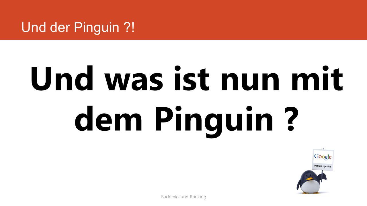 Und der Pinguin ?! Backlinks und Ranking Und was ist nun mit dem Pinguin ?
