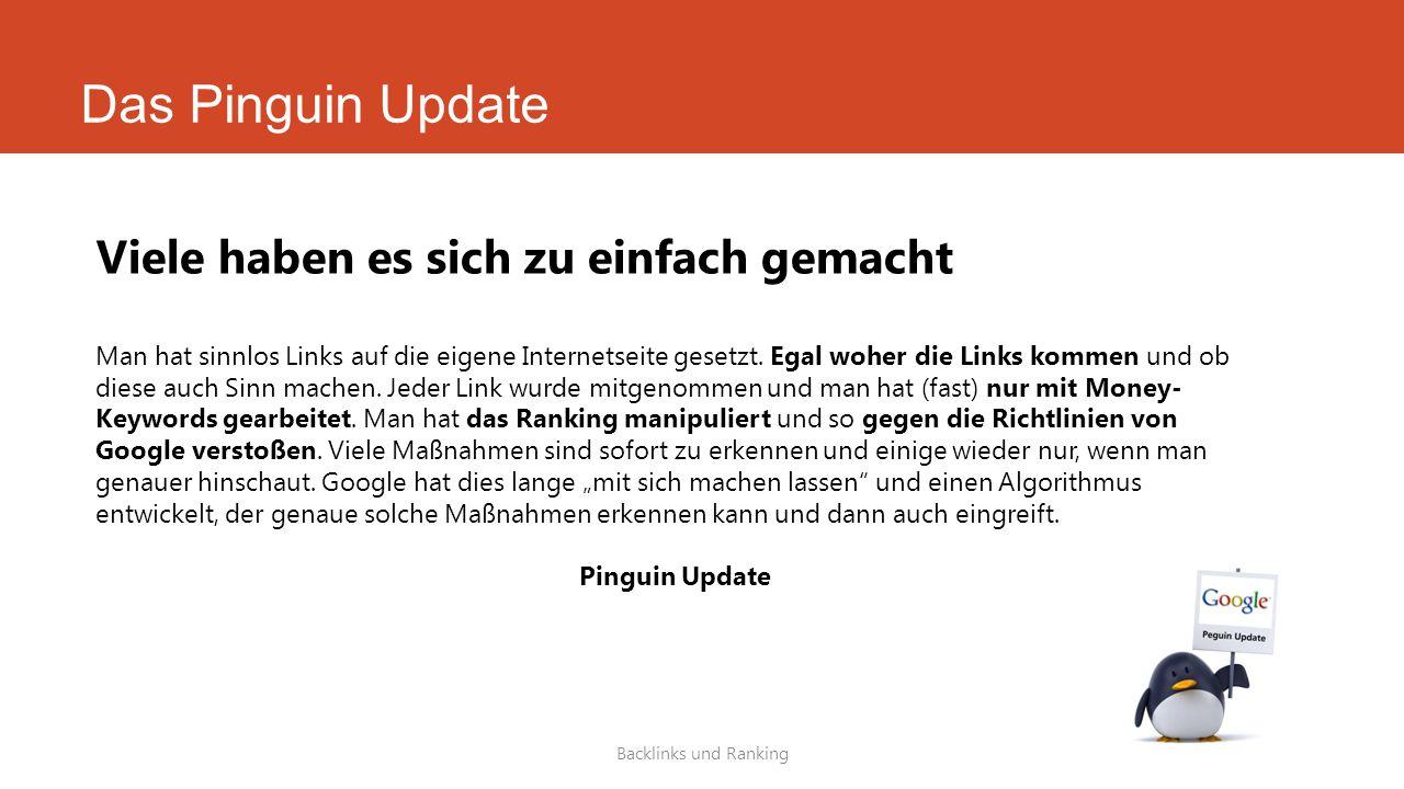 Das Pinguin Update Backlinks und Ranking Viele haben es sich zu einfach gemacht Man hat sinnlos Links auf die eigene Internetseite gesetzt. Egal woher