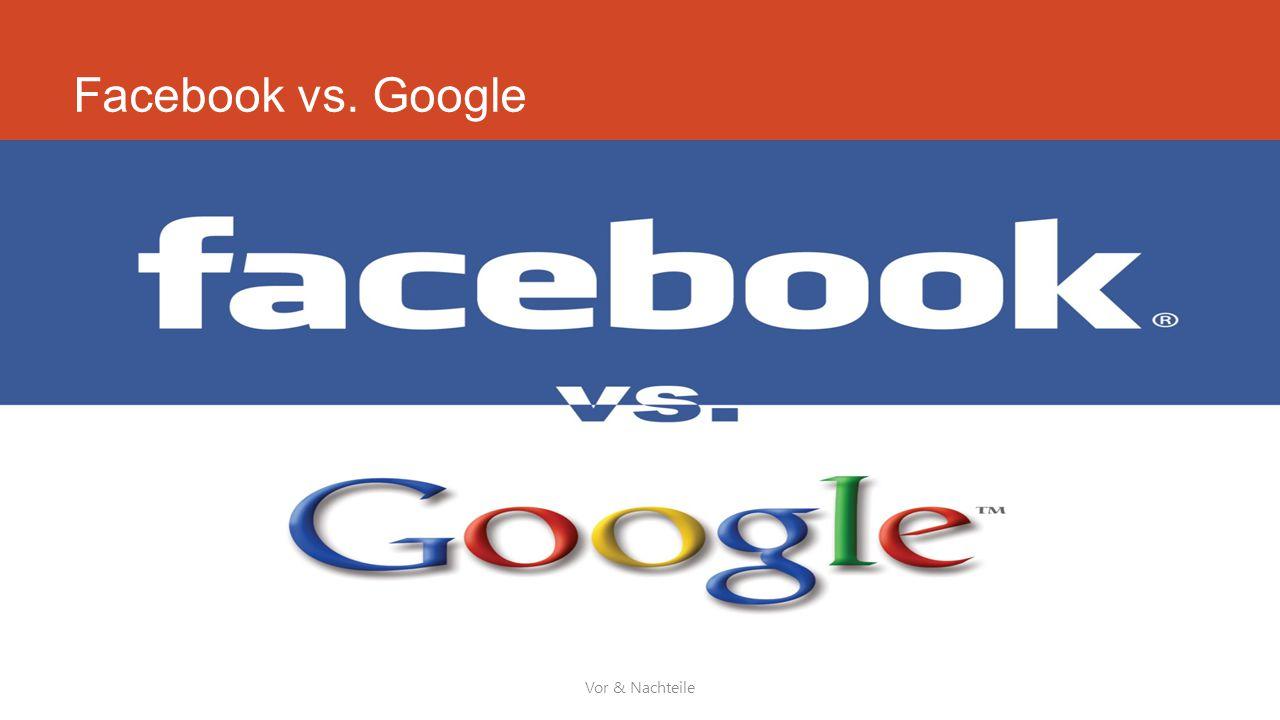 Facebook vs. Google Vor & Nachteile