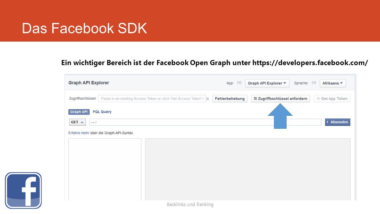 Das Facebook SDK Backlinks und Ranking Ein wichtiger Bereich ist der Facebook Open Graph unter https://developers.facebook.com/