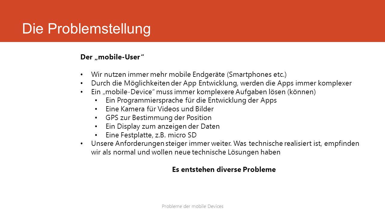 """Die Problemstellung Probleme der mobile Devices Der """"mobile-User"""" Wir nutzen immer mehr mobile Endgeräte (Smartphones etc.) Durch die Möglichkeiten de"""
