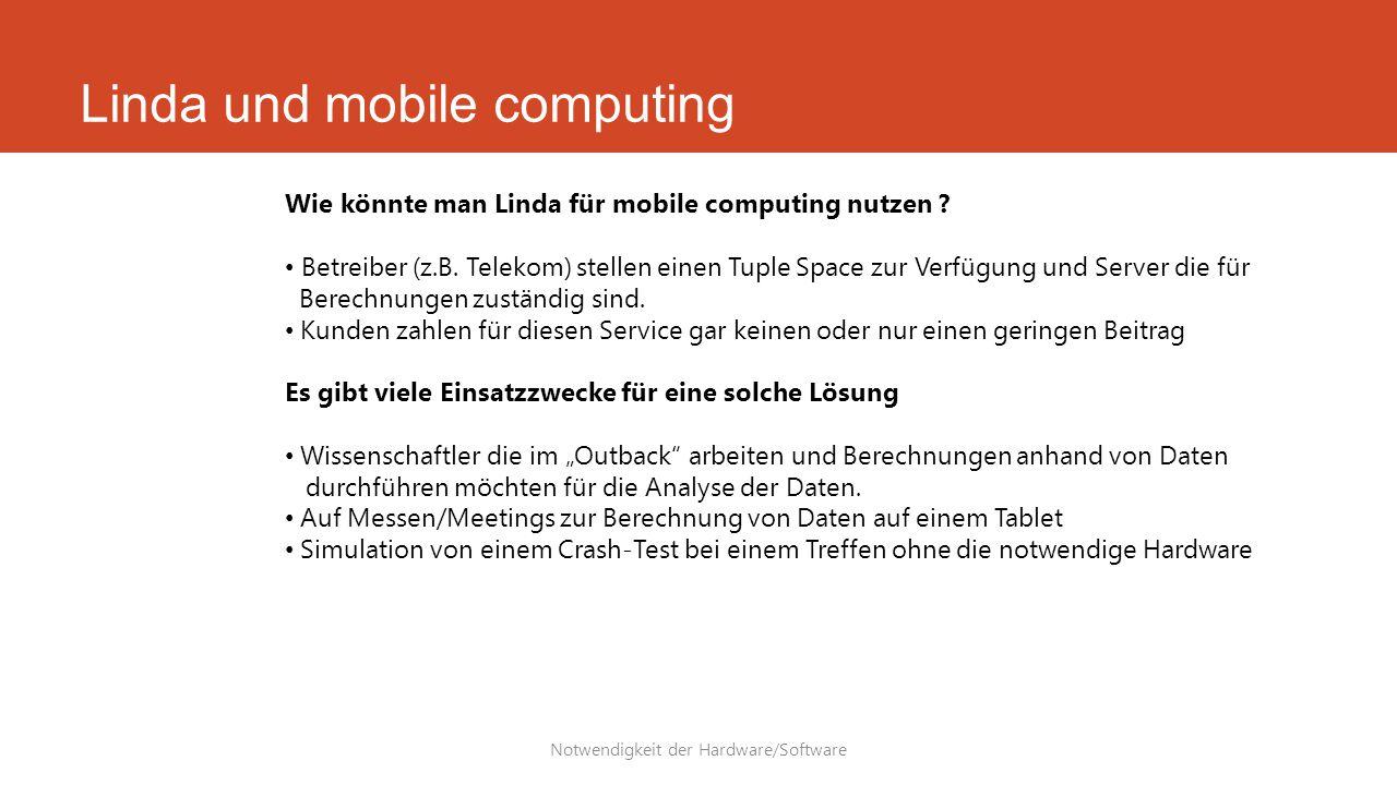 Linda und mobile computing Notwendigkeit der Hardware/Software Wie könnte man Linda für mobile computing nutzen ? Betreiber (z.B. Telekom) stellen ein