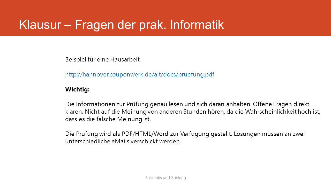 Klausur – Fragen der prak. Informatik Backlinks und Ranking Beispiel für eine Hausarbeit http://hannover.couponwerk.de/alt/docs/pruefung.pdf Wichtig: